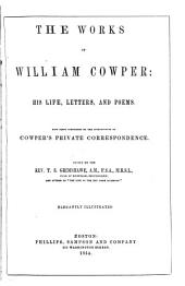 The Works of William Cowper: His Life, Letters, and Poems ; Now First Completed by the Introduction of Cowper's Private Correspondence
