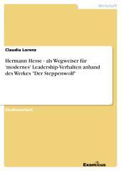 """Hermann Hesse - als Wegweiser für 'modernes' Leadership-Verhalten anhand des Werkes """"Der Steppenwolf"""""""