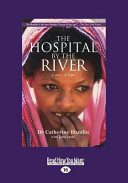 The Hospital by the River: A Story of Hope (Large Print 16pt)