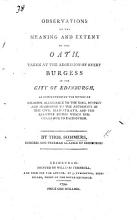 Observations on the meaning and extent of the oath taken at the admission of every Burgess in the city of Edinburgh  etc PDF