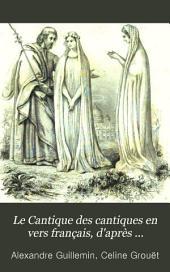 Le Cantique des cantiques en vers français, d'après l'hébreu, avec le texte de la vulgate annoté, et l'interprétation: Le texte original à la fin, avec des notes philologiques