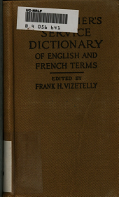The Soldier's Service Dictionary of English and French Terms: Embracing 10,000 Military, Naval, Aeronautical, Aviation, and Conversational Words and Phrases Used by the Belgian, British, and French Armies, with Their French Equivalents Carefully Pronounced, the Whole Arranged in One Alphabetical Order, Designed Especially for Instant Use in the United States Service ...