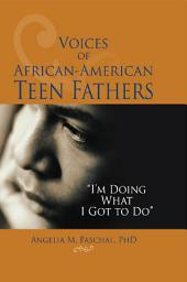 """Voices of African-American Teen Fathers: """"I'm Doing What I Got to Do"""""""