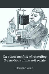 On a New Method of Recording the Motions of the Soft Palate: Volume 7