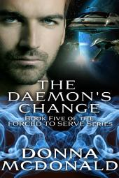 The Daemon's Change (Science Fiction Romance, Fantasy, Space Opera): Book Five of the Forced To Serve Series