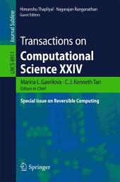 Transactions on Computational Science XXIV: Special Issue on Reversible Computing