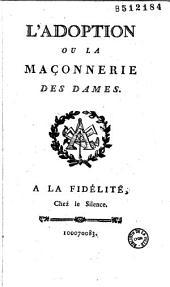 L'Adoption ou la maçonnerie des dames [par Guillemain de Saint-Victor. Recueil de chansons]