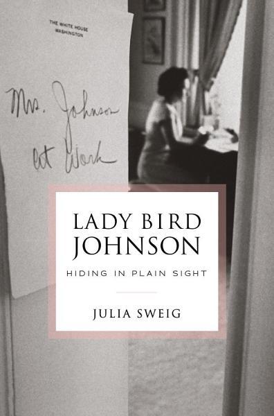 Download Lady Bird Johnson  Hiding in Plain Sight Book