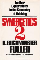 Synergetics 2: Further Explorations in the Geometry of Thinking, Volume 2