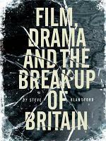 Film, Drama and the Break-up of Britain
