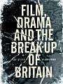 Film  Drama and the Break up of Britain