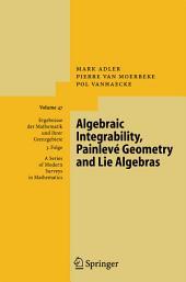 Algebraic Integrability, Painlevé Geometry and Lie Algebras