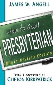 How to Spell Presbyterian, Newly Revised Edition