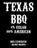 Texas BBQ - 0% Vegan 100% American: BBQ Cookbook - Secret Recipes for Men