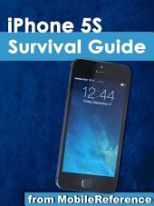 iPhone 5S Survival Guide: Step-by-Step User Guide for the iPhone 5S and iOS 7: Getting Started, Downloading FREE eBooks, Taking Pictures, Making Video Calls, Using eMail, and Surfing the Web