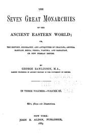 The Seven Great Monarchies of the Ancient Eastern World: Or, The History, Geography and Antiquities of Chaldæa, Assyria, Babylon, Media, Persia, Parthia, and Sassanian Or New Persian Empire, Volume 3