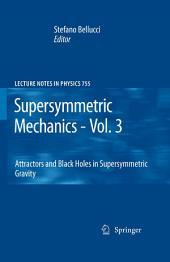 Supersymmetric Mechanics - Vol. 3: Attractors and Black Holes in Supersymmetric Gravity