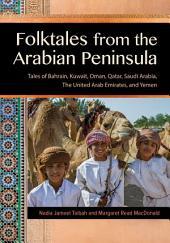 Folktales from the Arabian Peninsula: Tales of Bahrain, Kuwait, Oman, Qatar, Saudi Arabia, The United Arab Emirates, and Yemen: Tales of Bahrain, Kuwait, Oman, Qatar, Saudi Arabia, The United Arab Emirates, and Yemen