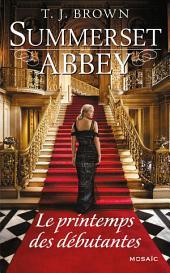 Le printemps des débutantes: T2 - Summerset Abbey
