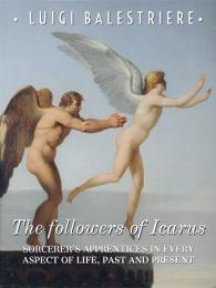 The followers of Icarus. Sorcerer's Apprentices in every aspect of life, past and present.