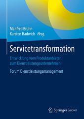 Servicetransformation: Entwicklung vom Produktanbieter zum Dienstleistungsunternehmen. Forum Dienstleistungsmanagement