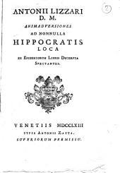 Antonii Lizzari D. M. Animadversiones ad nonnulla Hippocratis loca ex epidemiorum libris decerpta spectantes: Issue 1