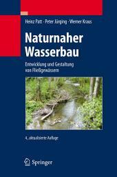 Naturnaher Wasserbau: Entwicklung und Gestaltung von Fließgewässern, Ausgabe 4