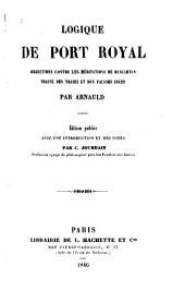 Logique de Port Royal: objections contre les méditations de Descartes traité des vraies et des fausses idées