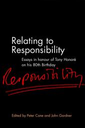 Relating to Responsibility: Essays in Honour of Tony Honoré on his 80th Birthday