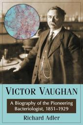 Victor Vaughan: A Biography of the Pioneering Bacteriologist, 1851–1929
