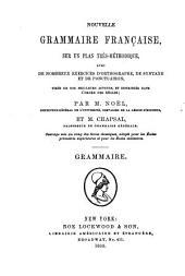 Nouvelle grammaire française: sur un plan très-méthodique, avec de nombreux exercices d'Orthographe, de syntaxe et de ponctuation, tirés de nos meilleurs auterus et distribués dans l'ordre des règles