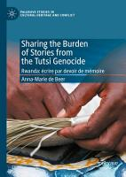 SHARING THE BURDEN OF STORIES FROM THE TUTSI GENOCIDE PDF