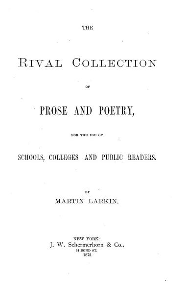 Download The Rival Collection of Prose and Poetry  for the Use of Schools  Colleges and Public Readers Book