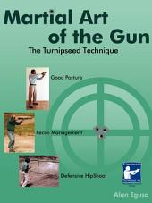 Martial Art of the Gun: The Turnipseed Technique