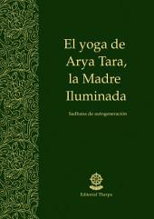 El yoga de Arya Tara, la Madre Iluminada: Sadhana de autogeneración