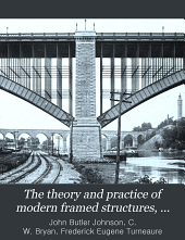 The theory and practice of modern framed structures: designed for the use of schools, and for engineers in professional practice