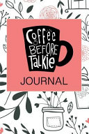 Coffee Before Talkie Journal: 6 X 9 250 Pages