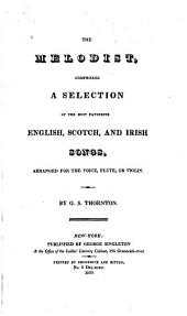 The Melodist: Comprising a Selection of the Most Favourite English, Scotch, and Irish Songs, Arranged for the Voice, Flute, Or Violin