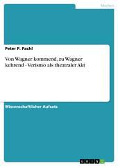 Von Wagner kommend, zu Wagner kehrend - Verismo als theatraler Akt