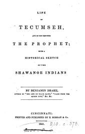 Life of Tecumseh, and of His Brother the Prophet: With a Historical Sketch of the Shawanoe Indians