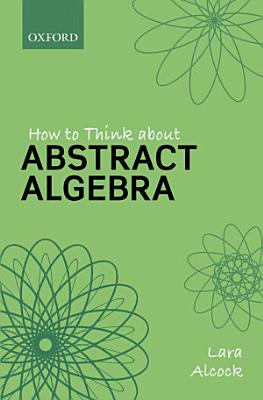 How to Think about Abstract Algebra