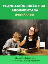 Planeación Didáctica Argumentada: ¡Prepárate!