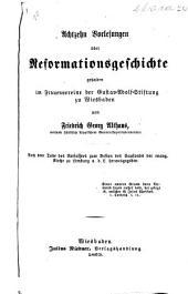 Achtzehn Vorlesungen über Reformationsgeschichte, gehalten im Frauenvereine der Gustav-Adolf-Stiftung zu Wiesbaden, etc. [With a life of the author.]