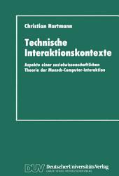 Technische Interaktionskontexte: Aspekte einer sozialwissenschaftlichen Theorie der Mensch-Computer-Interaktion