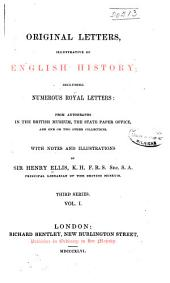 Original Letters Illustrative of English History: Including Numerous Royal Letters; from Autographs in the British Museum, the State Paper Office, and One Or Two Other Collections, Volume 1