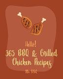 Hello! 365 BBQ & Grilled Chicken Recipes