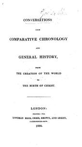 Conversations upon Comparative Chronology and General History from the Creation of the World to the Birth of Christ. [By Jane Webb, afterwards Loudon.]