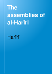 The Assemblies of Al-Harīri: Translated from the Arabic, with an Introduction, and Notes Historical and Grammatical, Volume 10