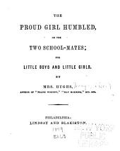 The Proud Girl Humbled; Or, The Two School-mates: For Little Boys and Girls
