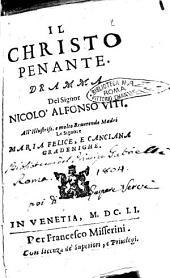 Il Christo penante. Dramma del signor Nicolò Alfonso Viti. All'illustriss. e molto reuerende Madri le signore Maria Felice, e Canciana Grandenighe